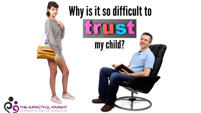 Why is it so difficult to trust my child?