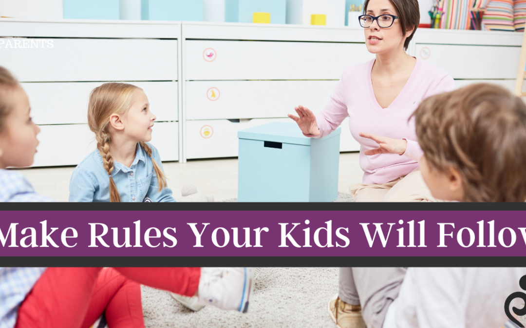 Make Rules Your Kids Will Follow