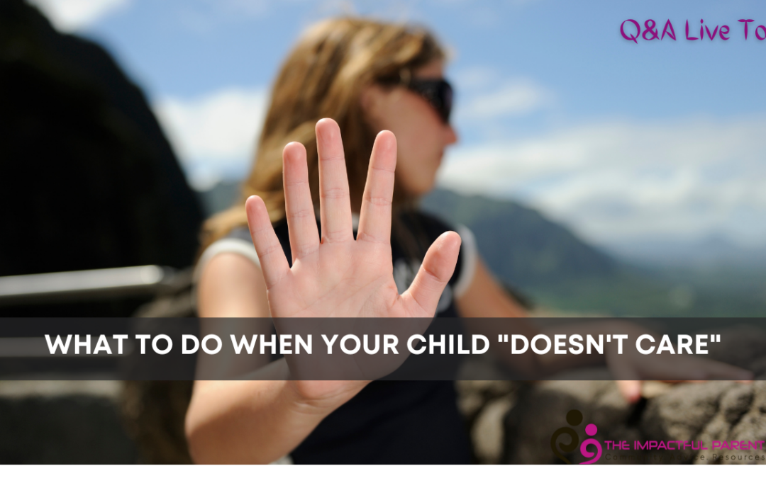 """What To Do When Your Child Says, """"I DON'T CARE!"""""""